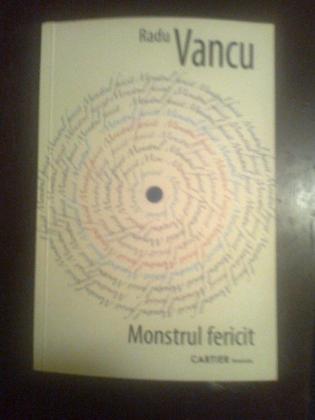Radu Vancu - Monstrul fericit.
