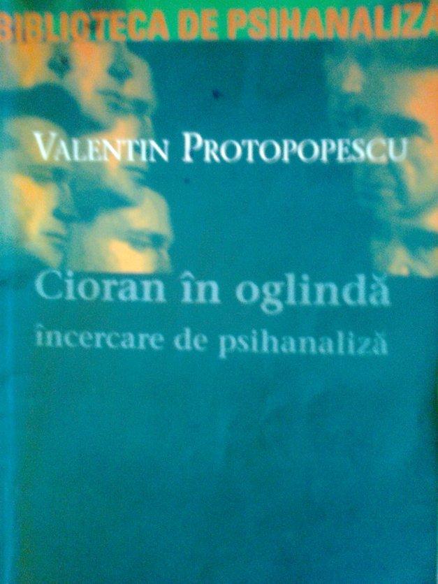 Valentin Protopopescu - Cioran în oglindă: încercare de psihanaliză.